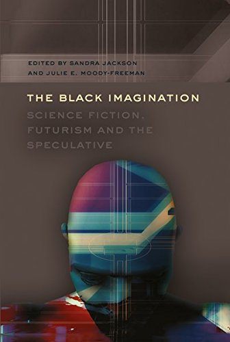 9781433112423: The Black Imagination: Science Fiction, Futurism and the Speculative (Black Studies and Critical Thinking)