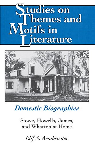 Domestic Biographies: Stowe, Howells, James, and Wharton at Home (2nd Revised edition): Elif S. ...