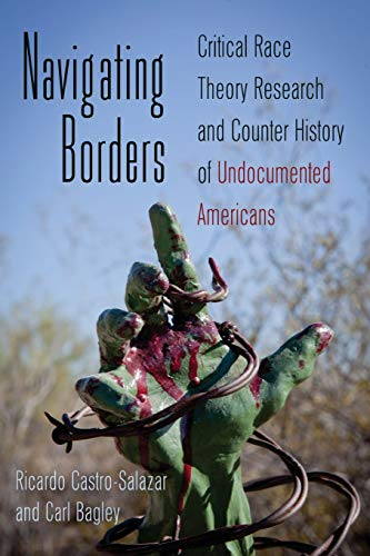 9781433112614: Navigating Borders: Critical Race Theory Research and Counter History of Undocumented Americans (Counterpoints)