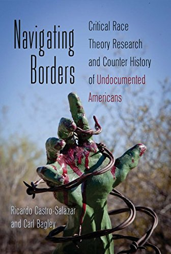 9781433112621: Navigating Borders: Critical Race Theory Research and Counter History of Undocumented Americans (Counterpoints)