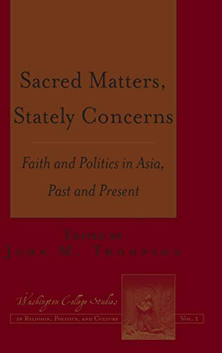 Sacred Matters, Stately Concerns: Faith and Politics in Asia, Past and Present (Hardback)