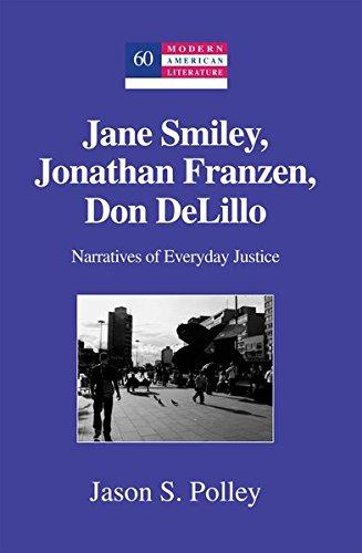 9781433112942: Jane Smiley, Jonathan Franzen, Don DeLillo: Narratives of Everyday Justice (Modern American Literature)