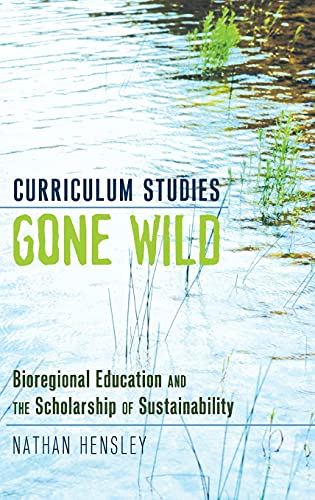 9781433112966: Curriculum Studies Gone Wild: Bioregional Education and the Scholarship of Sustainability (Complicated Conversation)