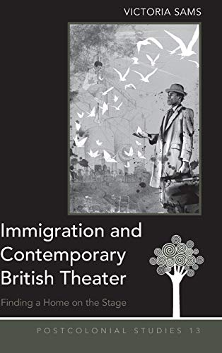 9781433113055: Immigration and Contemporary British Theater: Finding a Home on the Stage (Postcolonial Studies)