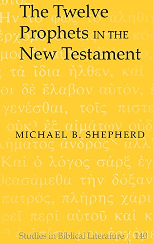 The Twelve Prophets in the New Testament (Hardback): Michael B. Shepherd