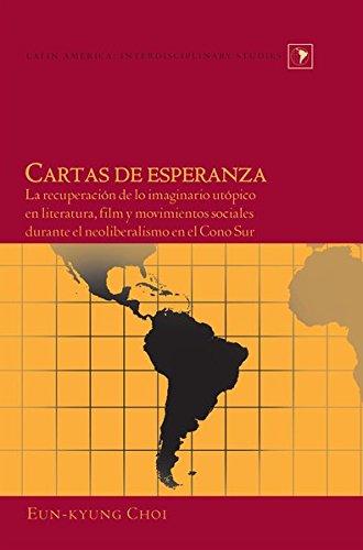 9781433113529: Cartas de Esperanza: La Recuperacion de lo Imaginario Utopico en Literatura, Film y Movimientos Sociales Durante el Neoliberalismo en el Cono Sur (Latin America Interdisciplinary Studies)