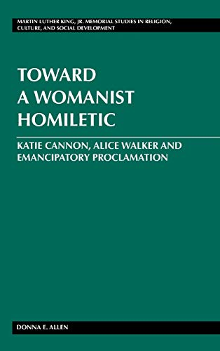 Toward a Womanist Homiletic: Katie Cannon, Alice Walker and Emancipatory Proclamation (Martin ...