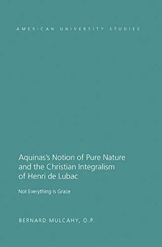 Aquinas's Notion of Pure Nature and the Christian Integralism of Henry de Lubac (American ...