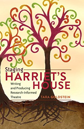 Staging Harriet?s House: Writing and Producing Research-Informed Theatre (Critical Qualitative ...
