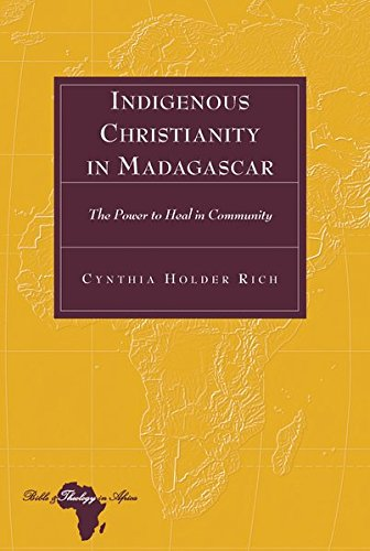 Indigenous Christianity in Madagascar: The Power to Heal in Community (Bible and Theology in Africa...