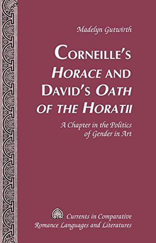9781433114250: Corneille's «Horace» and David's «Oath of the Horatii»: A Chapter in the Politics of Gender in Art (Currents in Comparative Romance Languages and Literatures)