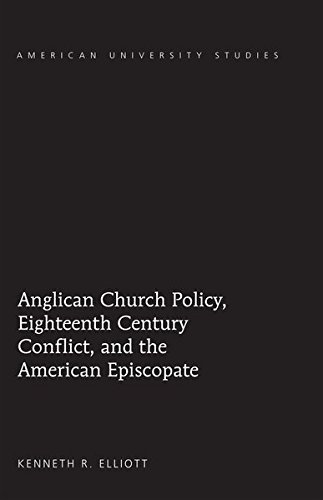 9781433114311: Anglican Church Policy, Eighteenth Century Conflict, and the American Episcopate (American University Studies)