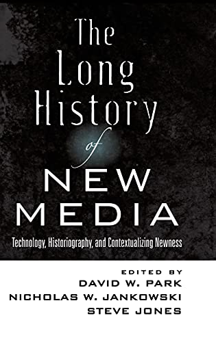 The Long History of New Media: Technology, Historiography, and Contextualizing Newness (Digital Formations) (1433114410) by David W. Park; Nicholas W. Jankowski; Steve Jones