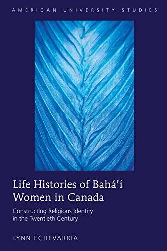 Life Histories of Baha'i Women in Canada: Constructing Religious Identity in the Twentieth ...