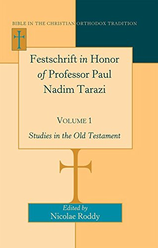 Festschrift in Honor of Professor Paul Nadim Tarazi- Volume 1: Nicolae Roddy, Vahan Hovhanessian