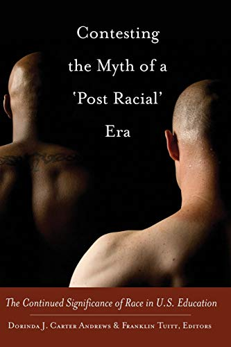 9781433115172: Contesting the Myth of a 'Post Racial' Era: The Continued Significance of Race in U.S. Education (Black Studies and Critical Thinking)