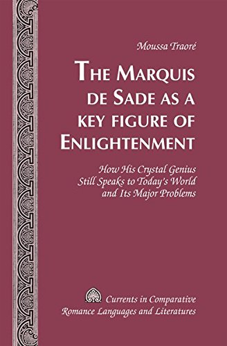 9781433115219: The Marquis de Sade as a Key Figure of Enlightenment: How His Crystal Genius Still Speaks to Today's World and Its Major Problems (Currents in Comparative Romance Languages and Literatures)