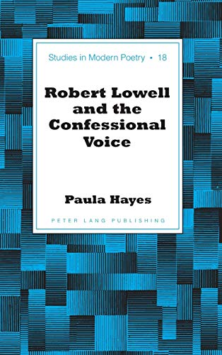 9781433115240: Robert Lowell and the Confessional Voice (Studies in Modern Poetry)