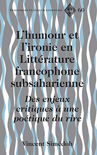 9781433115431: L'humour et l'ironie en Littérature francophone subsaharienne: Des enjeux critiques à une poétique du rire (Francophone Cultures and Literatures) (French Edition)