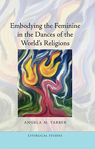 Embodying the Feminine in the Dances of the World's Religions: Angela M. Yarber