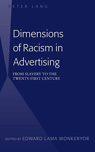 Dimensions of Racism in Advertising: From Slavery to the Twenty-First Century (Hardcover)