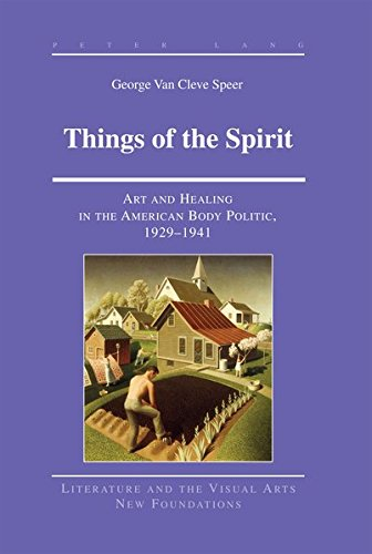 9781433115684: Things of the Spirit: Art and Healing in the American Body Politic, 1929-1941 (Literature and the Visual Arts)
