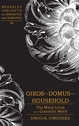 9781433115776: Oikos – Domus – Household: The Many Lives of a Common Word (Berkeley Insights in Linguistics and Semiotics)