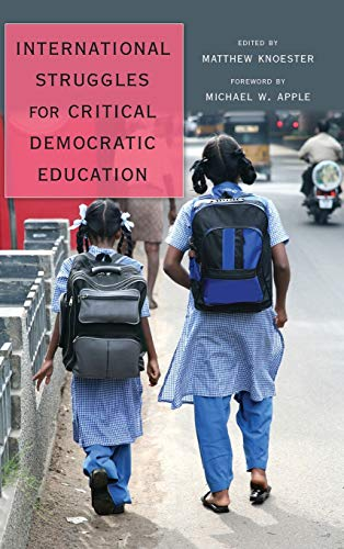 International Struggles for Critical Democratic Education: Foreword by Michael W. Apple (...
