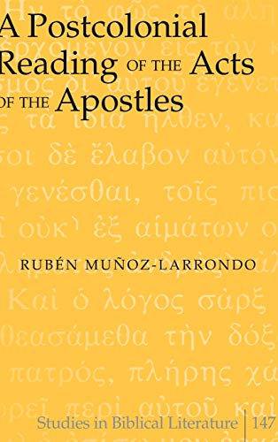 A Postcolonial Reading of the Acts of the Apostles: Rubén Muñoz-Larrondo