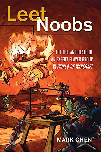 Leet Noobs: The Life and Death of an Expert Player Group in World of Warcraft (New Literacies and ...
