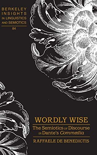 "9781433116223: Wordly Wise: The Semiotics of Discourse in Dante's ""Commedia (Berkeley Insights in Linguistics and Semiotics)"