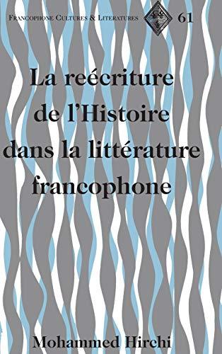 La reécriture de l?Histoire dans la littérature francophone (Francophone Cultures and...