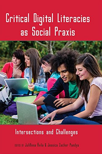 Critical Digital Literacies as Social Praxis: Intersections and Challenges (New Literacies and ...