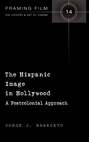 9781433117572: The Hispanic Image in Hollywood: A Postcolonial Approach (Framing Film: the History & Art of Cinema)