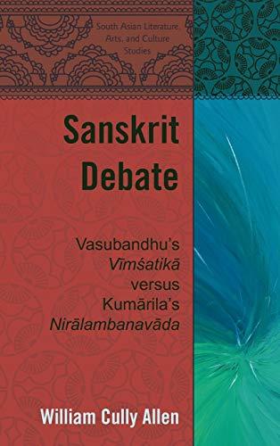 """9781433117589: Sanskrit Debate: Vasubandhu's """"Vīmśatikā versus Kumārila's """"Nirālambanavāda (South Asian Literature, Arts, and Culture Studies)"""