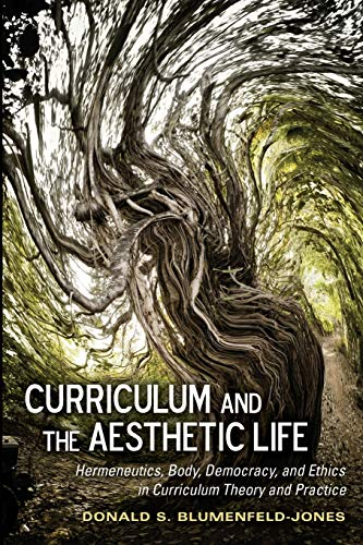 9781433117657: Curriculum and the Aesthetic Life: Hermeneutics, Body, Democracy, and Ethics in Curriculum Theory and Practice (Complicated Conversation)