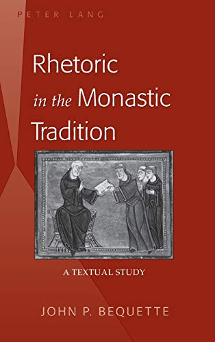 9781433117978: Rhetoric in the Monastic Tradition: A Textual Study