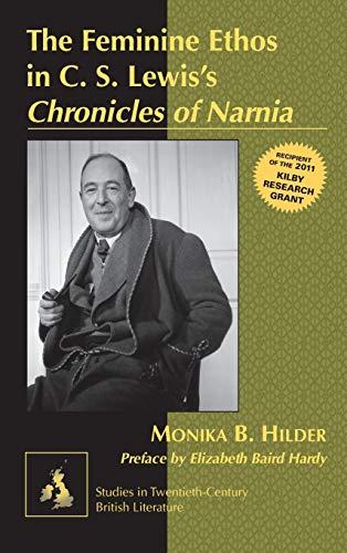 Feminine Ethos in C. S. Lewiss Chronicles: Monika B. Hilder
