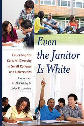 9781433118609: Even the Janitor Is White: Educating for Cultural Diversity in Small Colleges and Universities (Critical Education and Ethics)