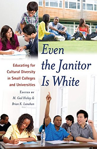 9781433118616: Even the Janitor Is White: Educating for Cultural Diversity in Small Colleges and Universities (Critical Education and Ethics)