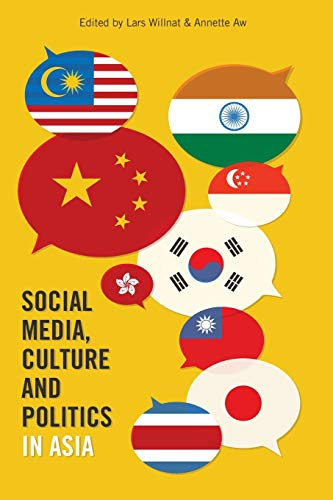 Social Media, Culture and Politics in Asia: Willnat, Lars/ Aw,