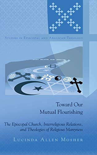 Toward Our Mutual Flourishing: The Episcopal Church, Interreligious Relations, and Theologies of ...