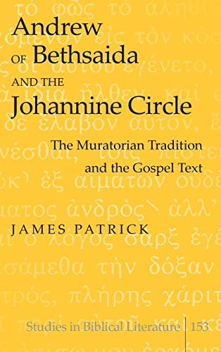 Andrew of Bethsaida and the Johannine Circle: James Patrick