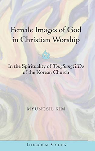 Female Images of God in Christian Worship: MyungSil Kim