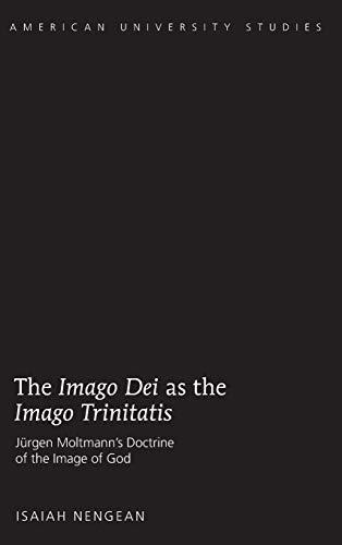 The Imago dei as the Imago Trinitatis: Juergen Moltmann s Doctrine of the Image of God (Hardback): ...