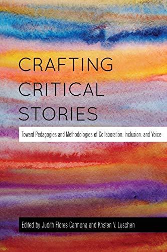 Crafting Critical Stories: Toward Pedagogies and Methodologies: Luschen, Kristen V.