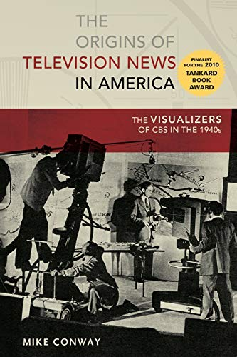 9781433121838: The Origins of Television News in America: The Visualizers of CBS in the 1940s (Mediating American History)