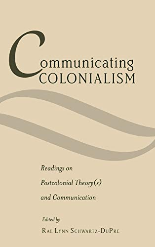 Communicating Colonialism: Readings on Postcolonial Theory(s) and Communication (Critical ...