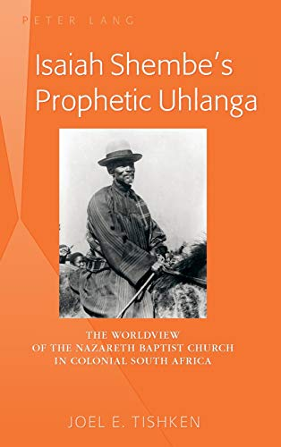 Isaiah Shembe's Prophetic Uhlanga: The Worldview of the Nazareth Baptist Church in Colonial ...