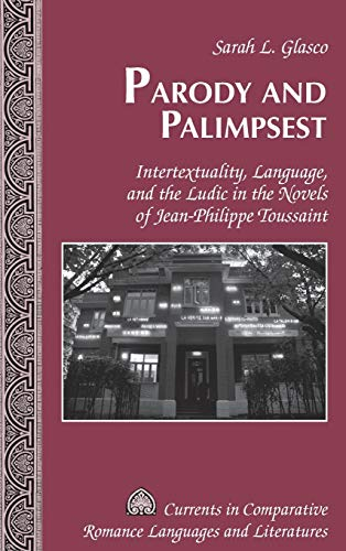 Parody and Palimpsest: Intertextuality, Language, and the Ludic in the Novels of Jean-Philippe ...